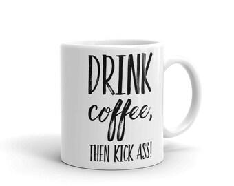 Drink coffee, then kick ass! coffee mug