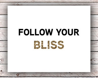 Follow Your Bliss Printable Art Print Instant Digital Download Inspirational Motivational Quote Glitter Typography Art Print Wall Art Print