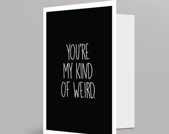 Funny Greeting Card / You're my kind of weird / Valentine Card / A6