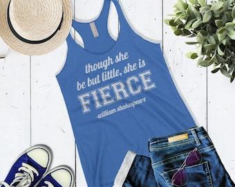 Though She Be But Little She Is Fierce. Cute Workout Shirt Tank Top