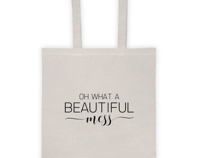"""Tote Bag """"Oh What A Beautiful Mess"""""""