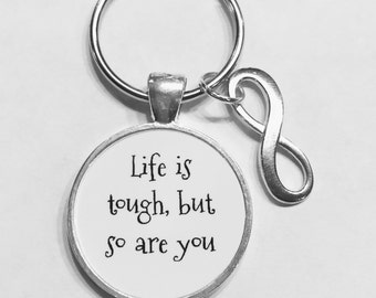 Life Is Tough But So Are You Keychain, Infinity Inspirational Never Give Up Keychain