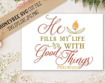 He Fills My Life With Good Things svg Religious svg Christian svg Bible Quote svg Inspirational svg Silhouette svg Cricut svg eps dxf jpg