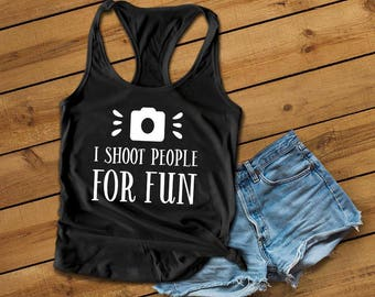 I Shoot People For Fun, Photographer Shirt, Photography Tank, Photography Gift, Cameras, Workout Tank, Fitness Shirt, Gym