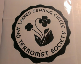 Ladies Sewing Circle And Terrorist Society Vinyl Decal