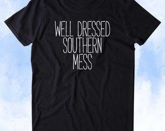 Well Dressed Southern Mess Shirt Southern Belle Country Cowgirl Tumblr T-shirt