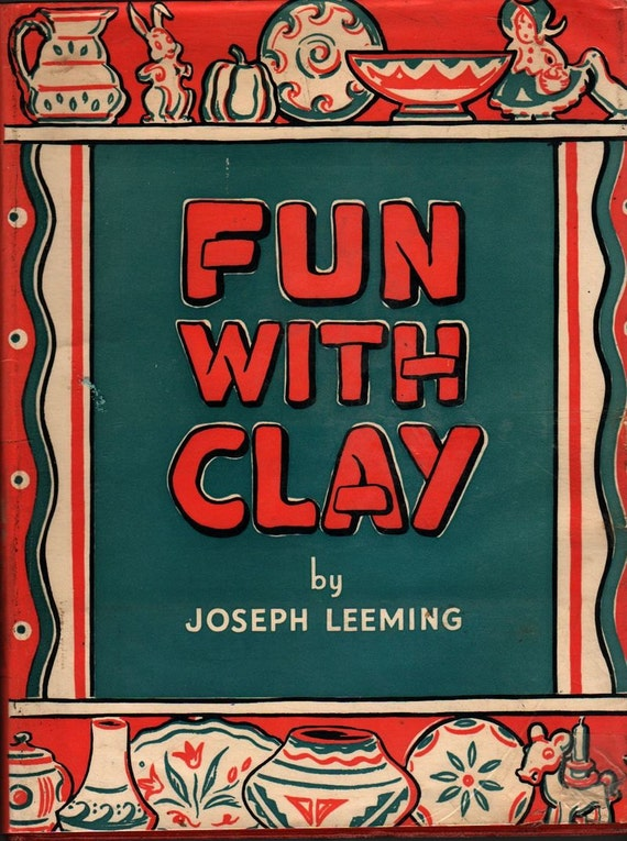 Fun With Clay + Joseph Leeming + Jessie Robinson + 1944 + Vintage Book