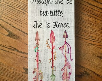 "Though she be but little, she is fierce, Custom 12"" x 5.5"" wood sign."