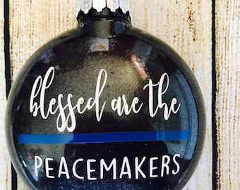 Blessed Are The Peacemakers Ornament // Law Enforcement Ornament // Thin Blue Line // Police Life // Police Officer Ornament // Matthew 5:9