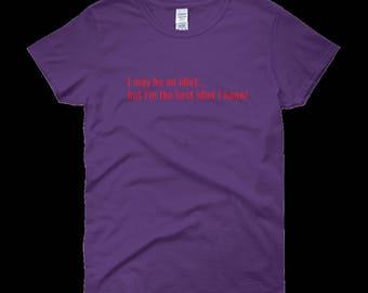 im the best idiot ladiesTshirt
