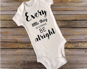 Every little thing is gonna be alright Shirt. Newborn/infant/toddler/youth