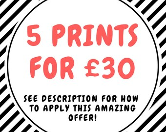 SPECIAL OFFER! Buy 5 Prints for 30 Pounds! Discount, Promotional Offer!