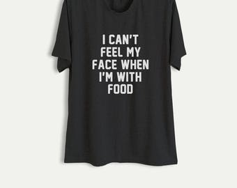 Funny TShirts with sayings Foodie Shirt Gift Tumblr Grunge Graphic Tee Womens Mens T-Shirts I cant feel my face when Im with food