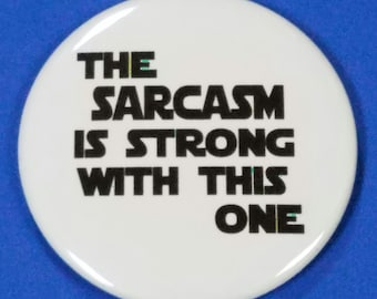 Sarcasm is Strong Pinback Button or Magnet