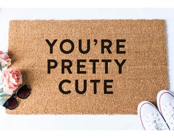 You're Pretty Cute Doormat - Cute Doormat - Welcome Mat -  Funny Door Mat - Custom Doormat - Beautiful Doormat - Hello Mat - Funny Mat - Rug