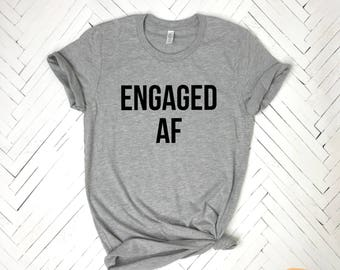 Engaged af shirt, Engaged af, Engaged shirt, Newly engaged gift, Engaged, gift for her,gift for wife,Fiancé,Fiancee, Engagement gift