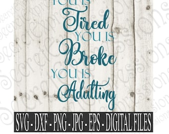You Is Tired You Is Broke You is Adulting Svg, Iron on Svg, Mug Svg,Digital File, SVG, DXF, EPS, Png, Jpg, Cricut Svg, Silhouette Svg