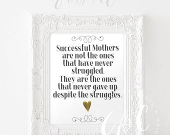 Successful Mothers are not the ones that have never struggled... INSTANT DOWNLOAD - Mother's Day Printable -- gold foil heart accent