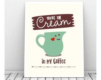 Coffee Art, Instant Download Art, You're the Cream in My Coffee, Coffee Artwork, Coffee Poster, Coffee Art, Office Art, Funny Coffee Sign,