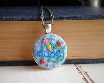Embroidered Dude Necklace - Floral Embroidery Pendant - Fiber Textile Word Art Jewelry BFF Gift For Her - Hey Dude Hand Stitched Letters