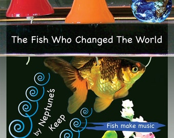 The Fish Who Changed The World CD - fish make music!