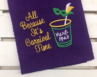Mardi Gras Kitchen Towel - All Becasue It's Carnival Time