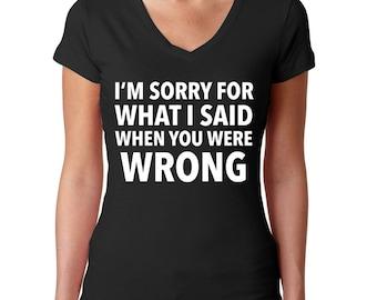Sassy Shirt - I'm Sorry For What I Said - Sassy Girl - Always Right Shirt - Funny T Shirt - Sassy Gift - Sassy Clothing - Sassy Saying