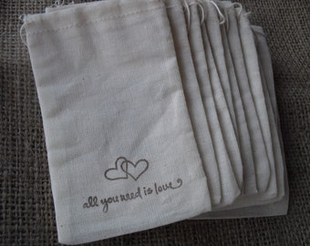 Favor Bags - SET OF 10 3x5 All You Need Is Love Wedding Muslin Favor Bags Gift Bags or Candy Bags - Item 1085