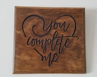You Complete Me. Handmade, Hand Routed Wood Sign.