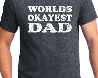 Worlds Okayest dad shirt, Gift for Dad, DAD SHIRT, Fathers Day Gift, My Dad