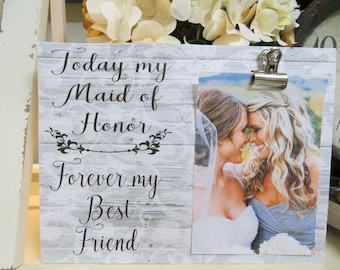 """Wood Picture Frame, """"Today My Maid of Honor...Forever my Best Friend"""", Wedding Frame, Bridesmaid Picture Frame, Matron of Honor Frame"""