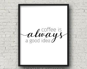 COFFEE is ALWAYS a GOOD idea | Modern Home Decor, Coffee Art, Coffee Art Prints, Black and White Art, Trending Wall Decor, Coffee Decor