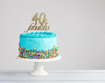 Fortieth Birthday Cake Topper- Forty and Fabulous- Forty and Fabulous Topper- Forty & Fabulous Birthday- Cake Topper- Surprise Party
