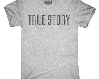 True Story T-Shirt, Hoodie, Tank Top, Gifts
