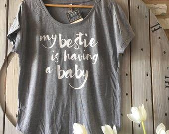 Dolman- My bestie is having a baby - Bestie shirt - baby announcement
