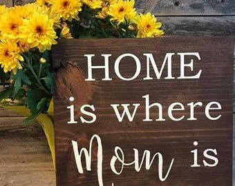 Mother's Day, Home is where mom is, Gift mom, mom, customized mom gift, sign for mom, gift for wife, personalized mom gift, farmhouse sign