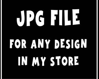 JPG File for any 1 design in my store