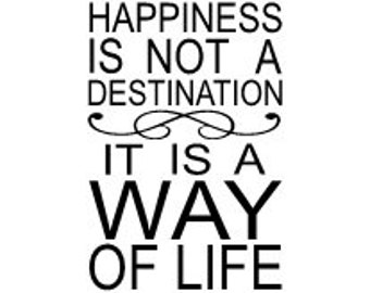 Happiness is not a destination it is a way of life vinyl wall decal