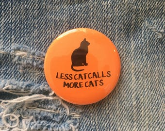 less catcalls, more cats! feminist pin, feminist button, feminist badge     1.5 inch pin back button, 37 mm pinback button