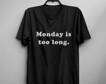 Monday is too long shirt tshirt tumblr graphic tee women funny t shirt with saying Teen clothes Teenage gift women tshirts