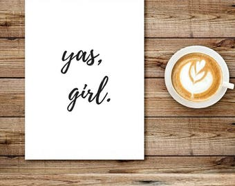 yas, girl digital download / quote / black and white / printable quote / printable artwork