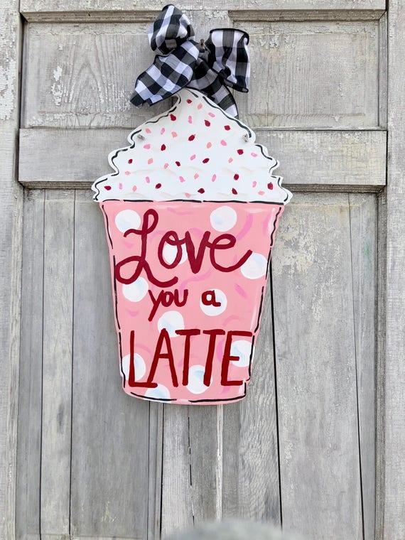 Love you a Latte door hanger, Valentine's Day latte sign, latte door hanger, coffee lover door hanger, Valentine's Day door decor