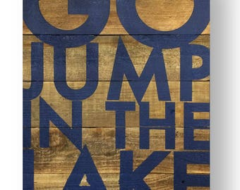 Lake Sign, Go Jump in the Lake on rustic Cedar 22 x 30- Lake house decor, Lake sign, Lake house sign, Life is better at the lake sign