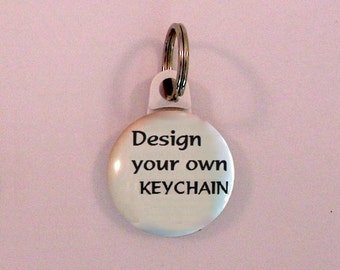"Key chain 1"" button - Luggage tag - Pet tag - Design your own keychain - gifts"