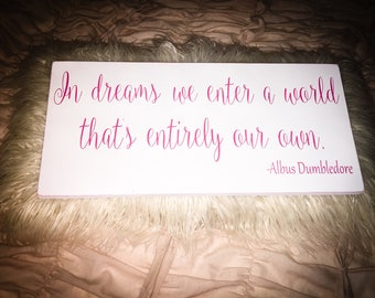 Harry Potter nursery sign. In dreams we enter a world thats entirely our own -Albus Dumbledore. Girls nursery decor. Harry Potter.