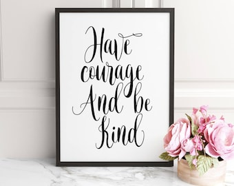 QUOTE,Have Courage and Be Kind, office home decor, printable art, instant download, Quote Print,Inspirational Quote,Printable Wall Art Quote