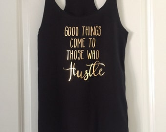 Good things come to those who Hustle Tank Top Gold Foil // Lady Boss / girl boss / co-worker gift / friend gift / gym / fitness / 6001