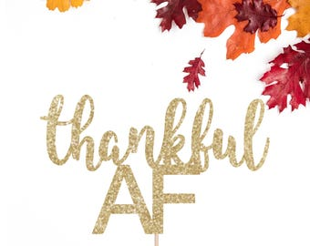 Thankful AF Glitter Cake Topper, Thanksgiving, Party Decor, Friendsgiving