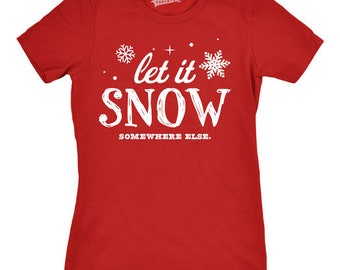 Let It Snow Shirt, Christmas In July Women, Ugly Christmas Shirt, Snow Shirt Womens, Tacky Xmas Shirt, Girls Winter Top, Worst Xmas Tee