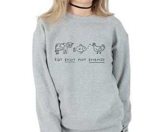 Eat Fruit Not Friends Sweatshirt Sweater Jumper Top Fashion Funny Slogan Vegan